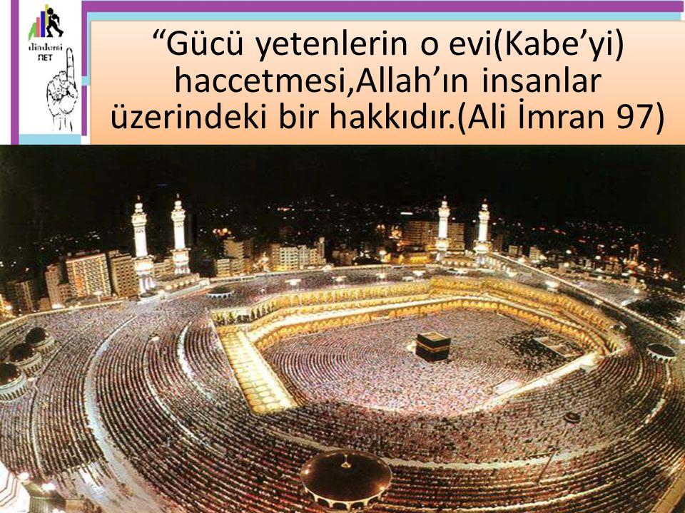 Gücü yetenlerin o evi(Kabe'yi) haccetmesi,Allah'ın insanlar üzerindeki bir hakkıdır.(Ali İmran 97)