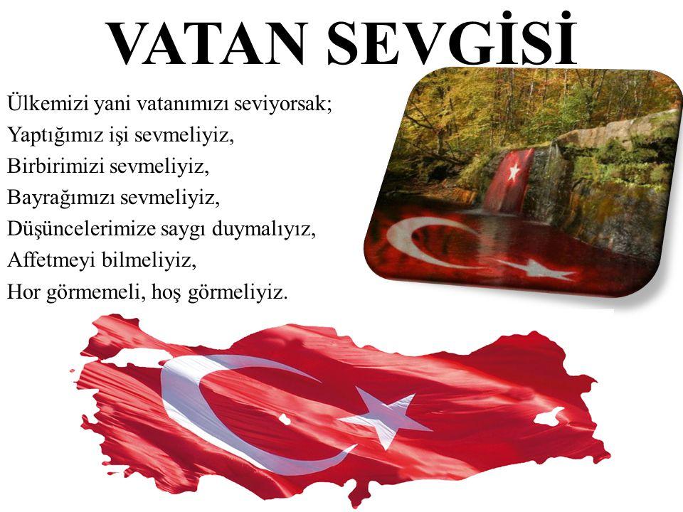 VATAN SEVGİSİ Ülkemizi yani vatanımızı seviyorsak;