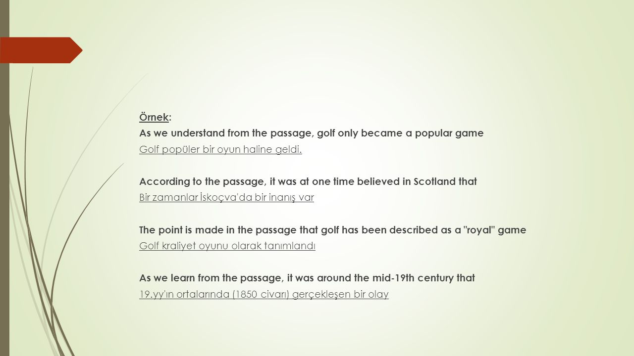 Örnek: As we understand from the passage, golf only became a popular game Golf popüler bir oyun haline geldi.