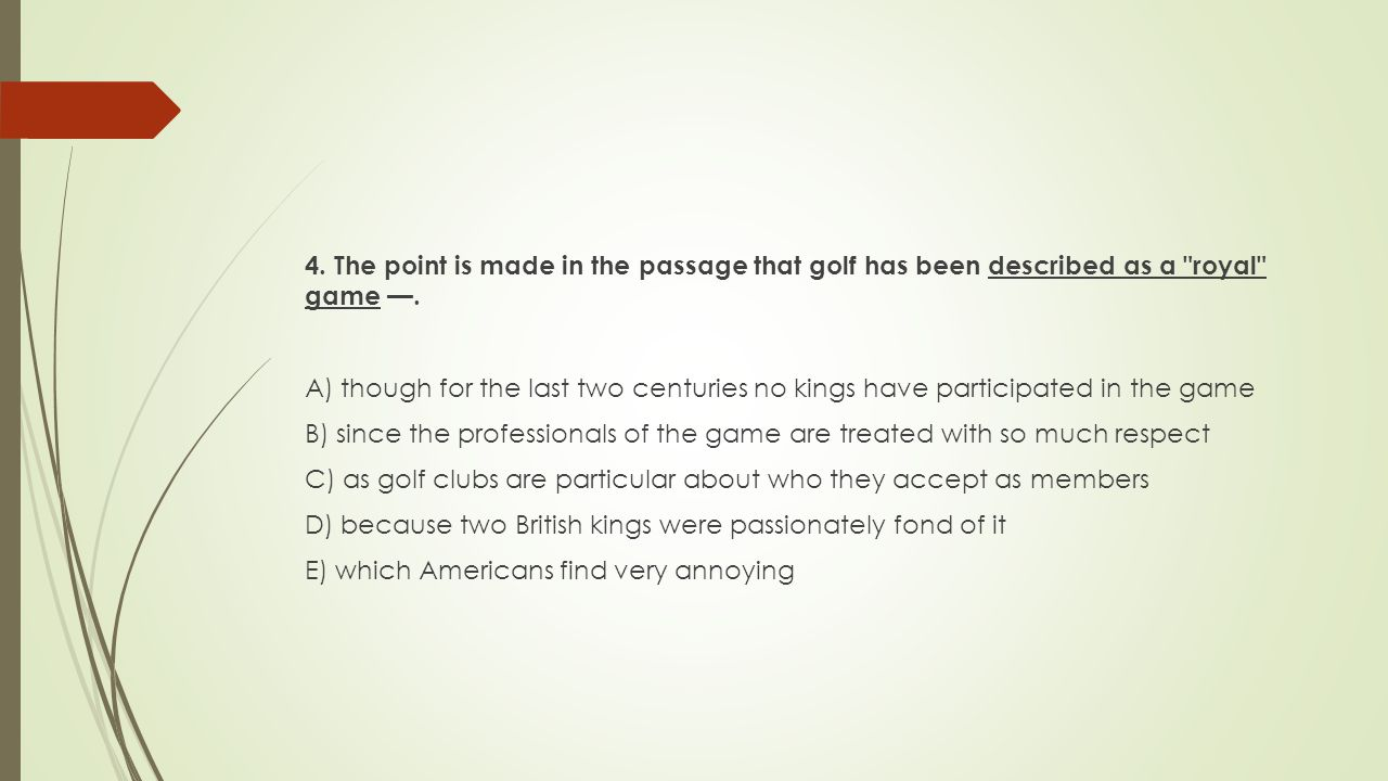 4. The point is made in the passage that golf has been described as a royal game —.