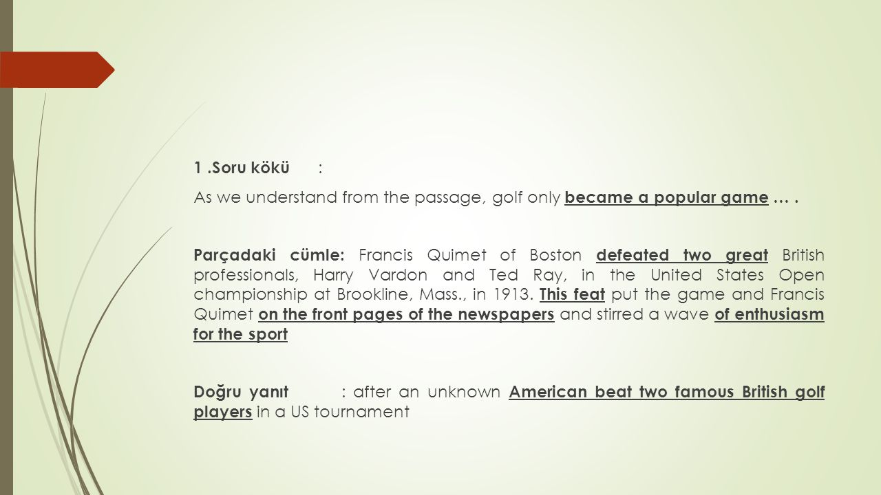 1 .Soru kökü : As we understand from the passage, golf only became a popular game … .