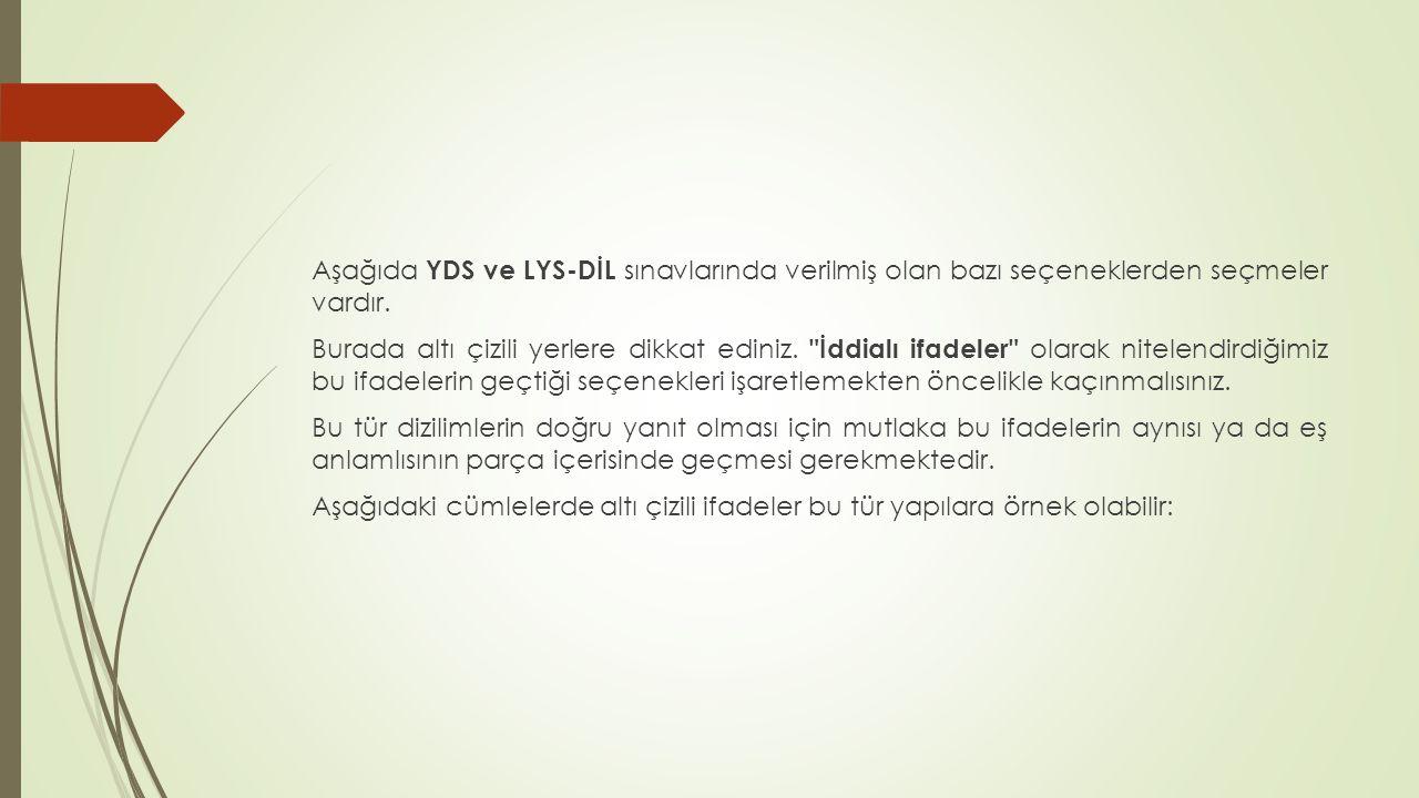 Aşağıda YDS ve LYS-DİL sınavlarında verilmiş olan bazı seçeneklerden seçmeler vardır.