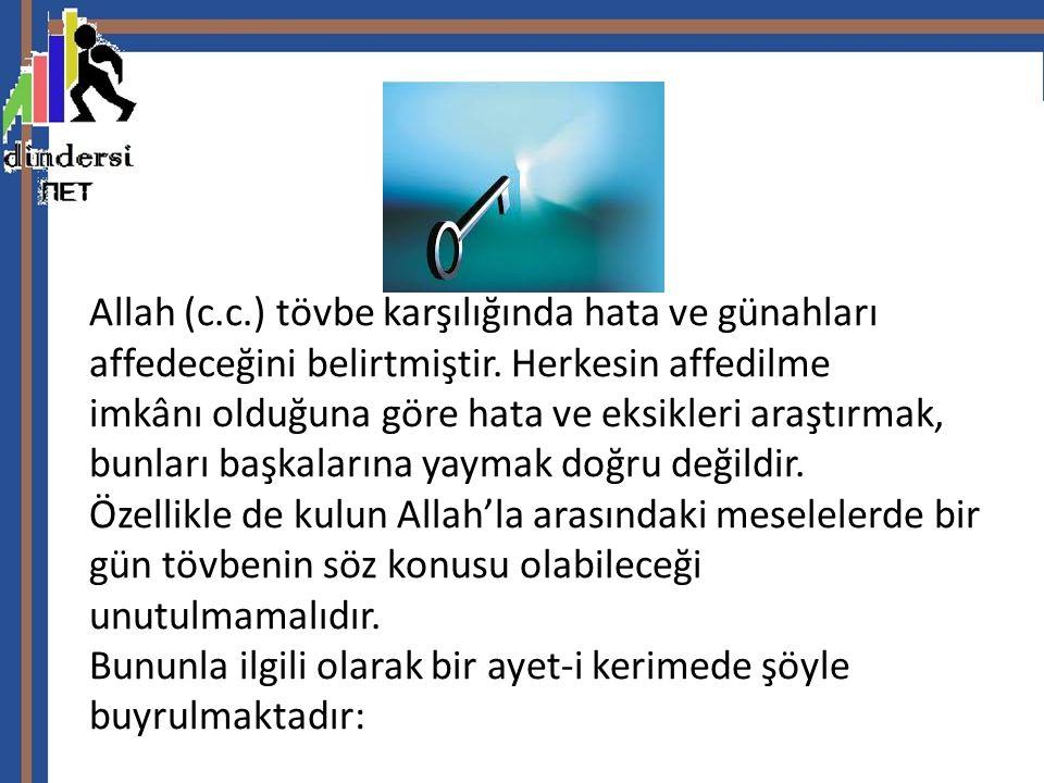 Allah (c.c.) tövbe karşılığında hata ve günahları affedeceğini belirtmiştir.