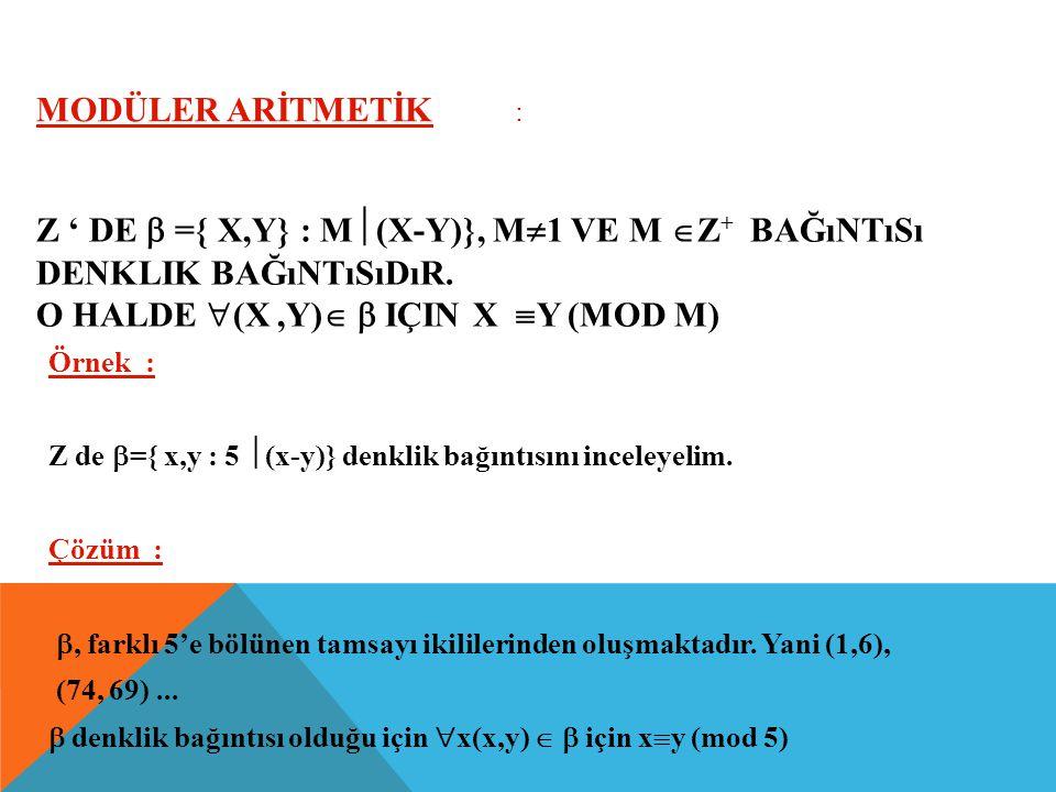 MODÜLER ARİTMETİK : Z ' de  ={ x,y} : m(x-y)}, m1 ve m Z+ Bağıntısı denklik bağıntısıdır. O halde (x ,y)  için x y (mod m)