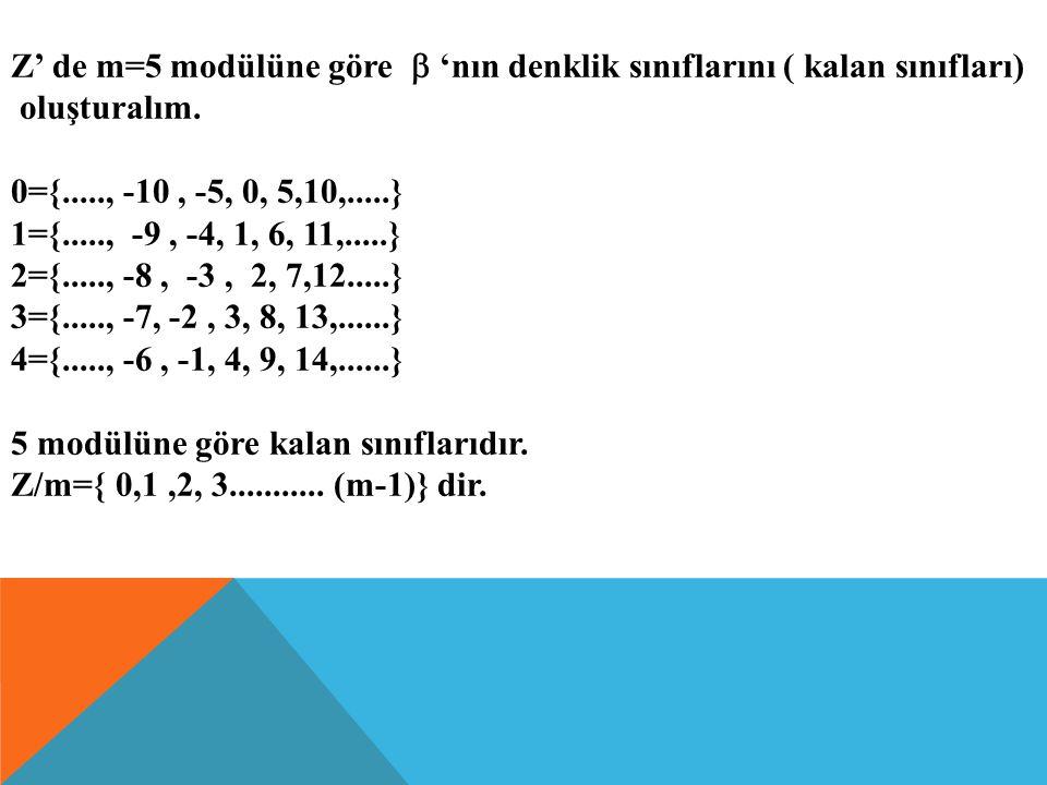 Z' de m=5 modülüne göre  'nın denklik sınıflarını ( kalan sınıfları)