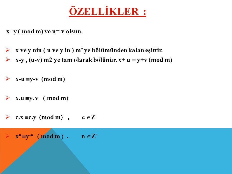 ÖZELLİKLER : x ve y nin ( u ve y in ) m' ye bölümünden kalan eşittir.
