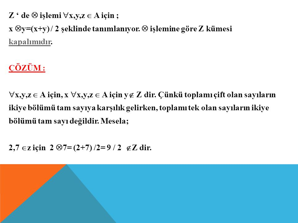 Z ' de  işlemi x,y,z  A için ; x y=(x+y) / 2 şeklinde tanımlanıyor
