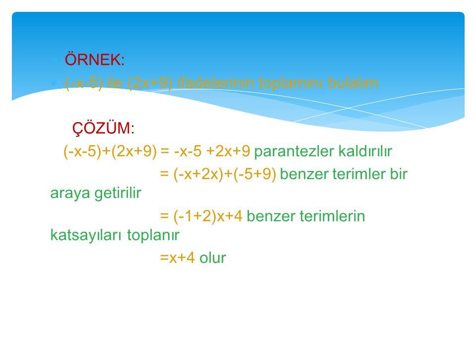 ÖRNEK: (-x-5) ile (2x+9) ifadelerinin toplamını bulalım. ÇÖZÜM: (-x-5)+(2x+9) = -x-5 +2x+9 parantezler kaldırılır.