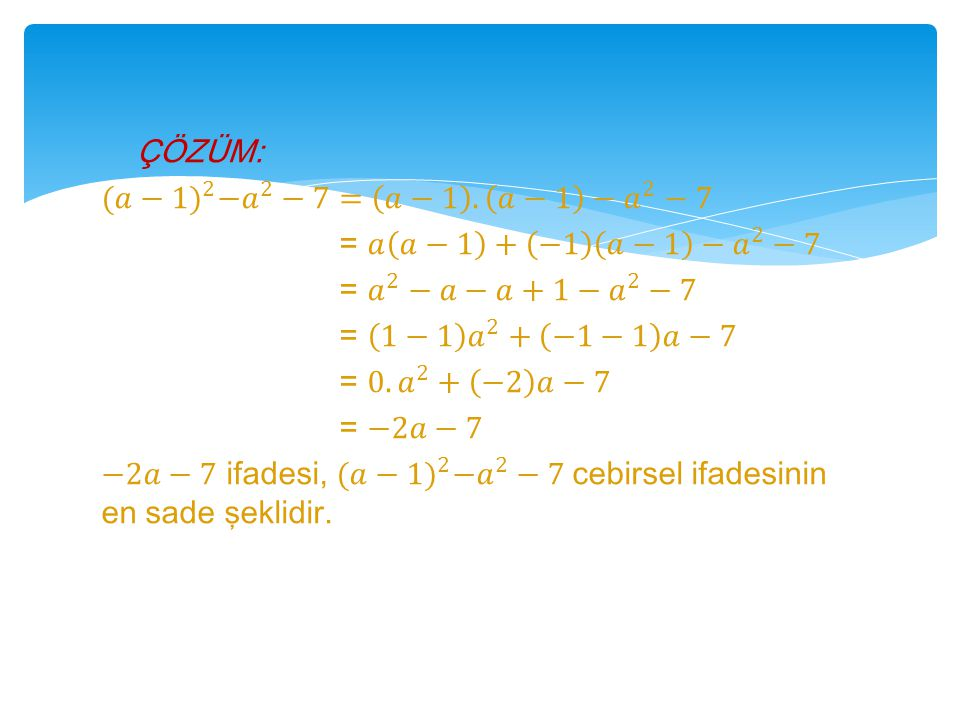 ÇÖZÜM: (𝑎−1) 2 − 𝑎 2 −7= 𝑎−1 .