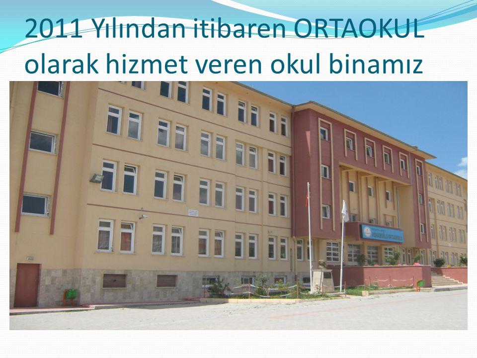 2011 Yılından itibaren ORTAOKUL olarak hizmet veren okul binamız