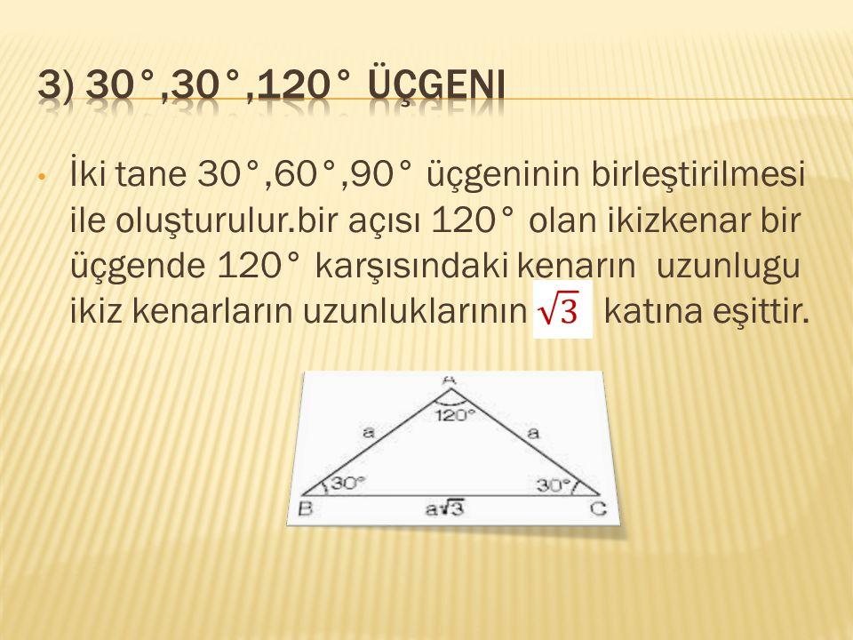3) 30°,30°,120° üçgeni