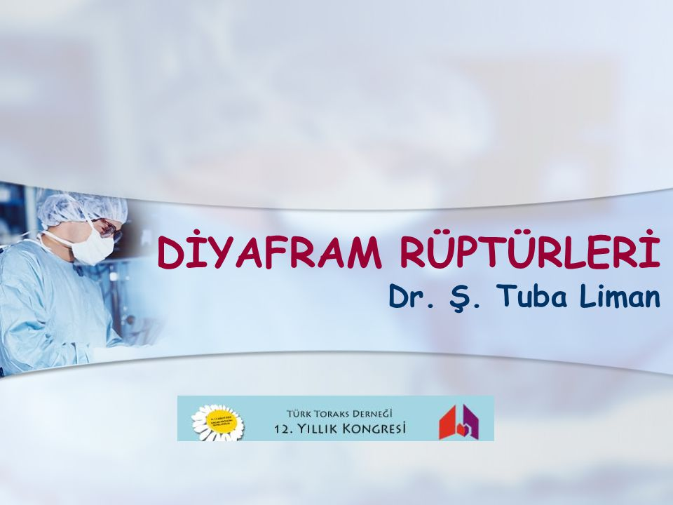 DİYAFRAM RÜPTÜRLERİ Dr. Ş. Tuba Liman