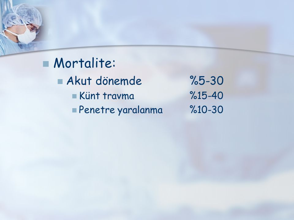 Mortalite: Akut dönemde %5-30 Künt travma %15-40