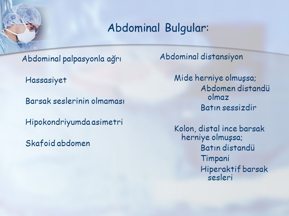 Abdominal Bulgular: Abdominal distansiyon Abdominal palpasyonla ağrı