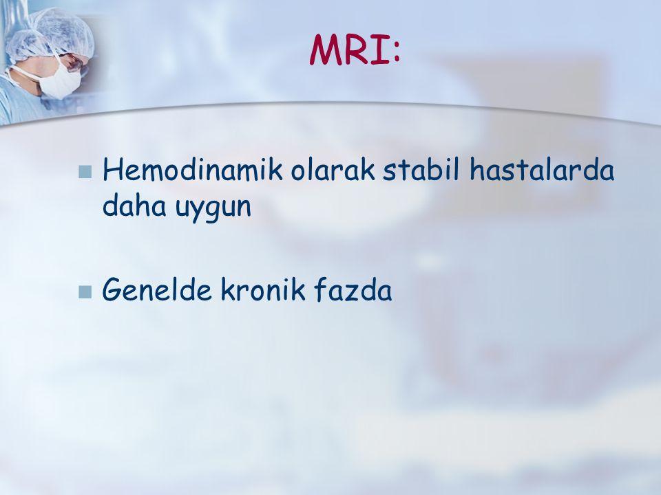 MRI: Hemodinamik olarak stabil hastalarda daha uygun