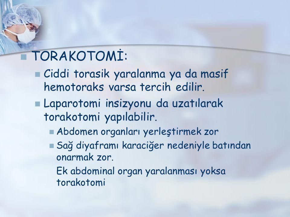 TORAKOTOMİ: Ciddi torasik yaralanma ya da masif hemotoraks varsa tercih edilir. Laparotomi insizyonu da uzatılarak torakotomi yapılabilir.