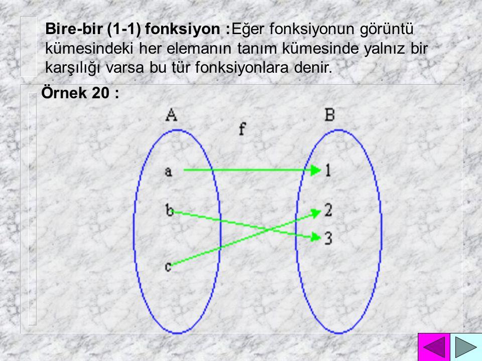 Eğer fonksiyonun görüntü kümesindeki her elemanın tanım kümesinde yalnız bir karşılığı varsa bu tür fonksiyonlara denir.