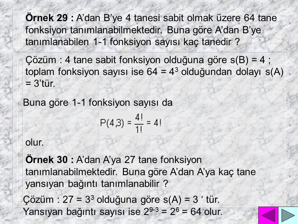 Örnek 29 : A'dan B'ye 4 tanesi sabit olmak üzere 64 tane fonksiyon tanımlanabilmektedir. Buna göre A'dan B'ye tanımlanabilen 1-1 fonksiyon sayısı kaç tanedir