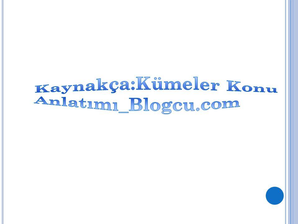 Kaynakça:Kümeler Konu Anlatımı_Blogcu.com