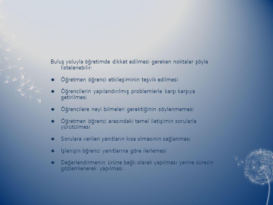 Buluş yoluyla öğretimde dikkat edilmesi gereken noktalar şöyle listelenebilir: