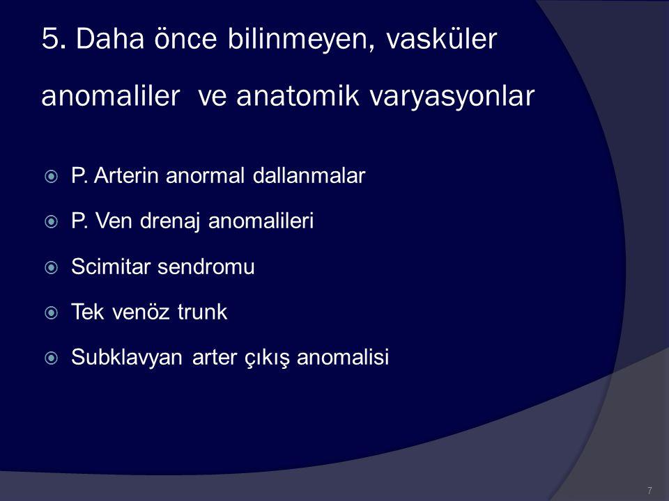 5. Daha önce bilinmeyen, vasküler anomaliler ve anatomik varyasyonlar