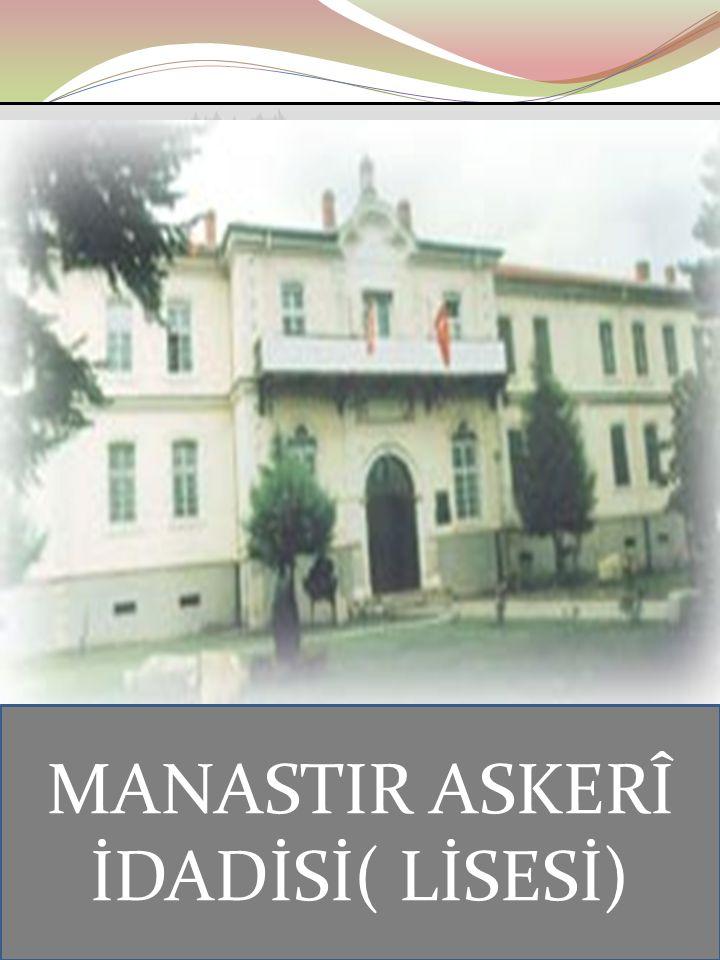 MANASTIR ASKERÎ İDADİSİ( LİSESİ)