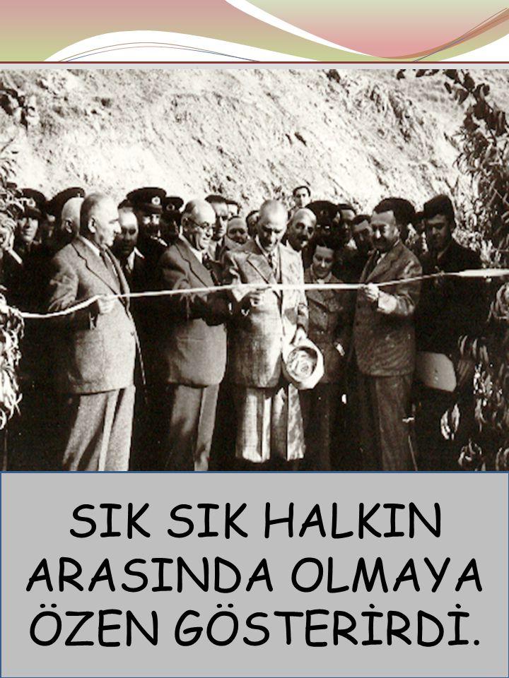 SIK SIK HALKIN ARASINDA OLMAYA ÖZEN GÖSTERİRDİ.