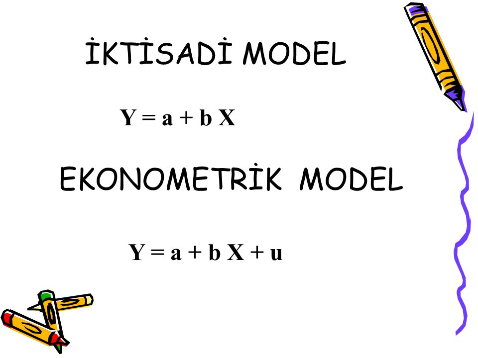 İKTİSADİ MODEL Y = a + b X EKONOMETRİK MODEL Y = a + b X + u