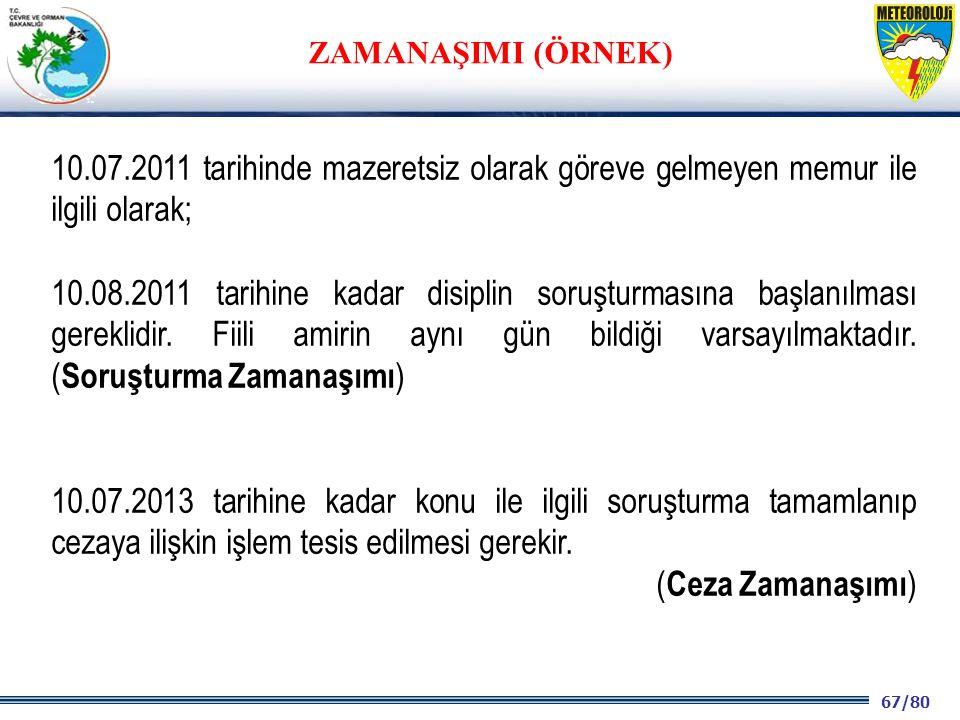 ZAMANAŞIMI (ÖRNEK) 10.07.2011 tarihinde mazeretsiz olarak göreve gelmeyen memur ile ilgili olarak;