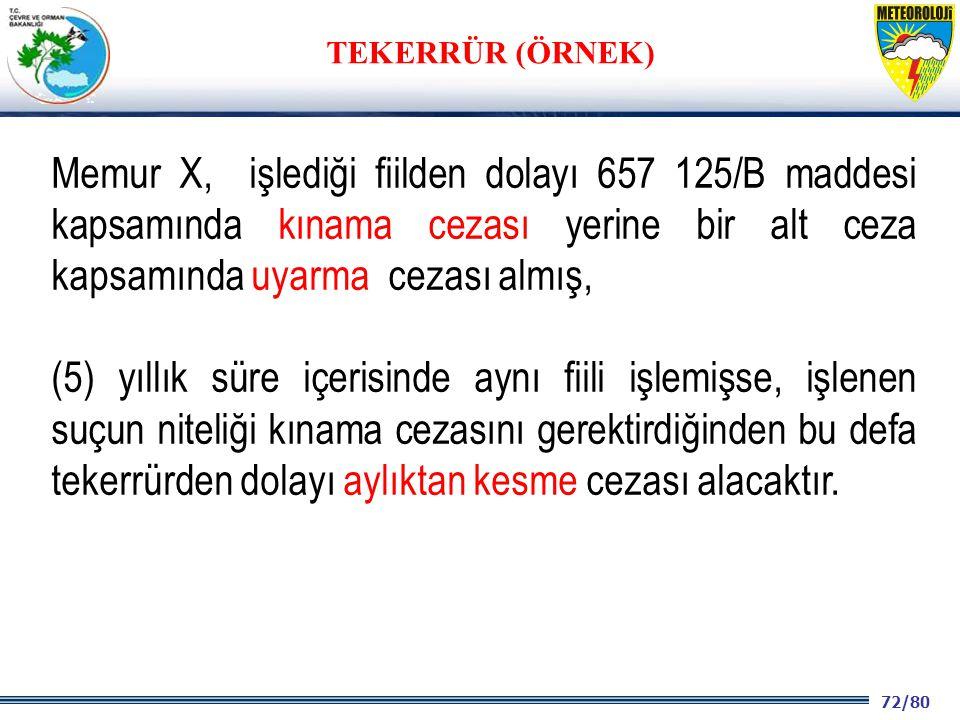TEKERRÜR (ÖRNEK) Memur X, işlediği fiilden dolayı 657 125/B maddesi kapsamında kınama cezası yerine bir alt ceza kapsamında uyarma cezası almış,