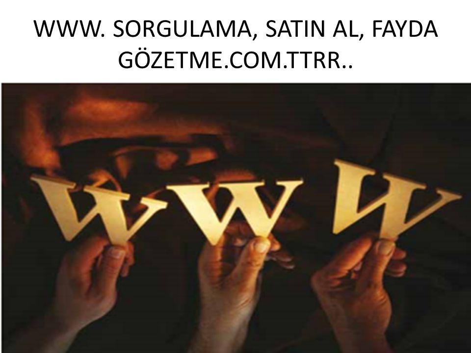 WWW. SORGULAMA, SATIN AL, FAYDA GÖZETME.COM.TTRR..