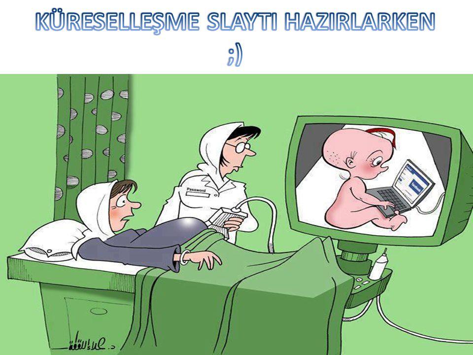 KÜRESELLEŞME SLAYTI HAZIRLARKEN ;)