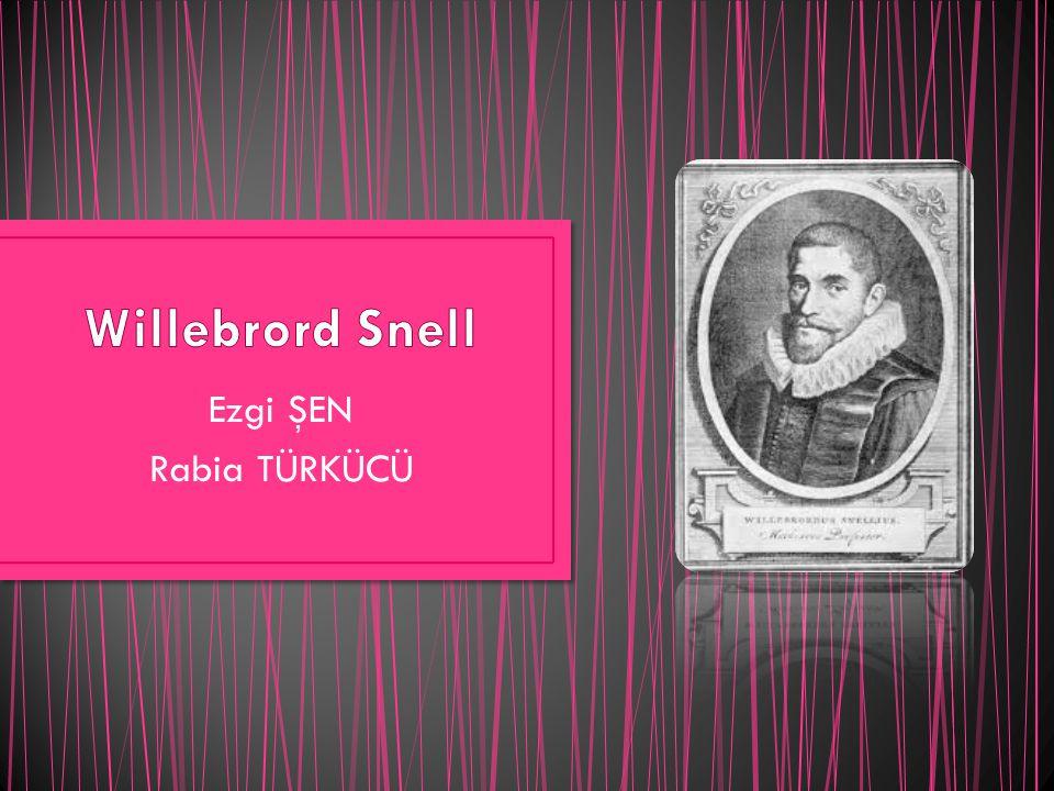 Willebrord Snell Ezgi ŞEN Rabia TÜRKÜCÜ