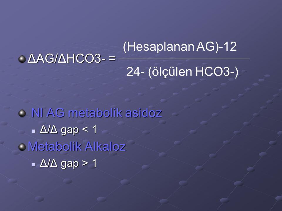 (Hesaplanan AG)-12 ΔAG/ΔHCO3- = 24- (ölçülen HCO3-)
