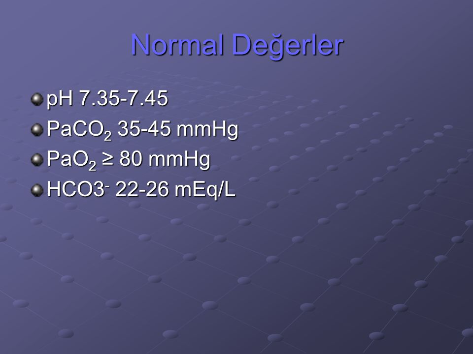 Normal Değerler pH 7.35-7.45 PaCO2 35-45 mmHg PaO2 ≥ 80 mmHg
