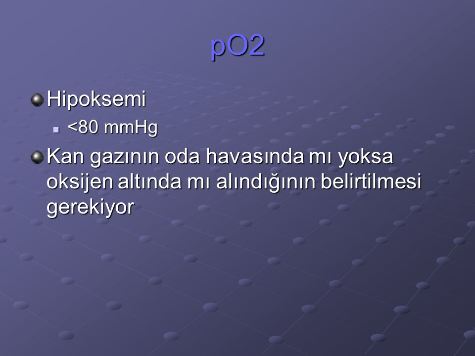 pO2 Hipoksemi. <80 mmHg.