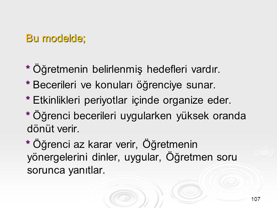 Bu modelde; * Öğretmenin belirlenmiş hedefleri vardır. * Becerileri ve konuları öğrenciye sunar. * Etkinlikleri periyotlar içinde organize eder.