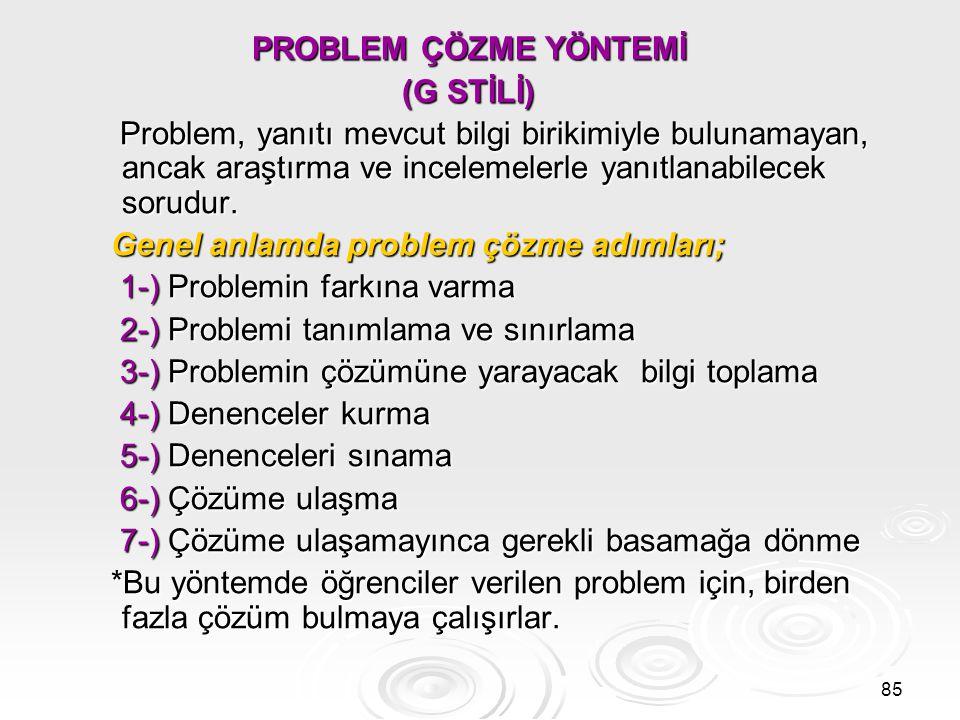PROBLEM ÇÖZME YÖNTEMİ (G STİLİ) Problem, yanıtı mevcut bilgi birikimiyle bulunamayan, ancak araştırma ve incelemelerle yanıtlanabilecek sorudur.