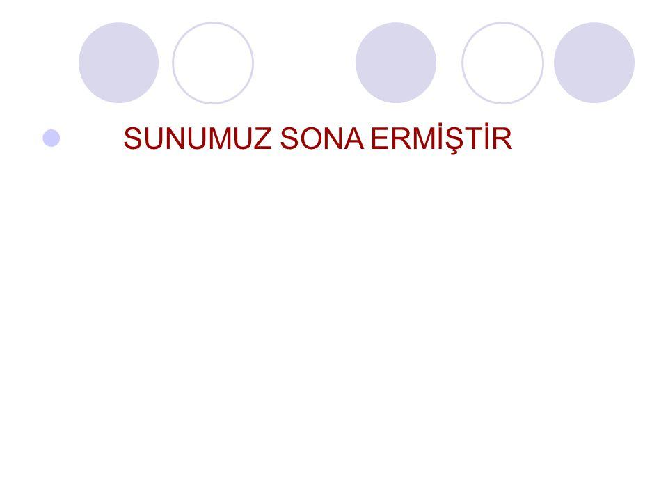 SUNUMUZ SONA ERMİŞTİR