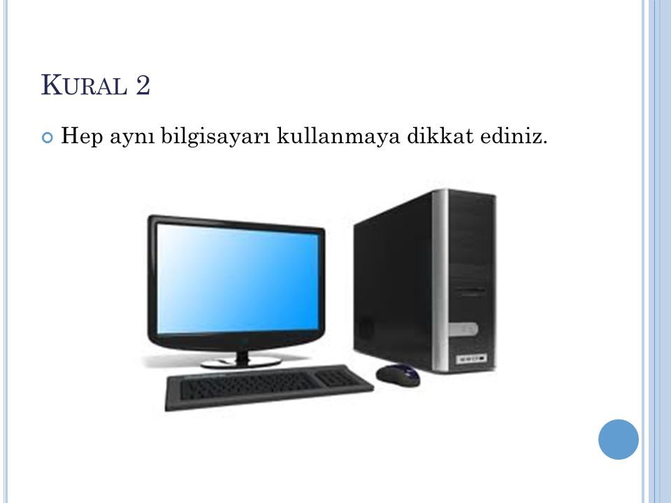 Kural 2 Hep aynı bilgisayarı kullanmaya dikkat ediniz.