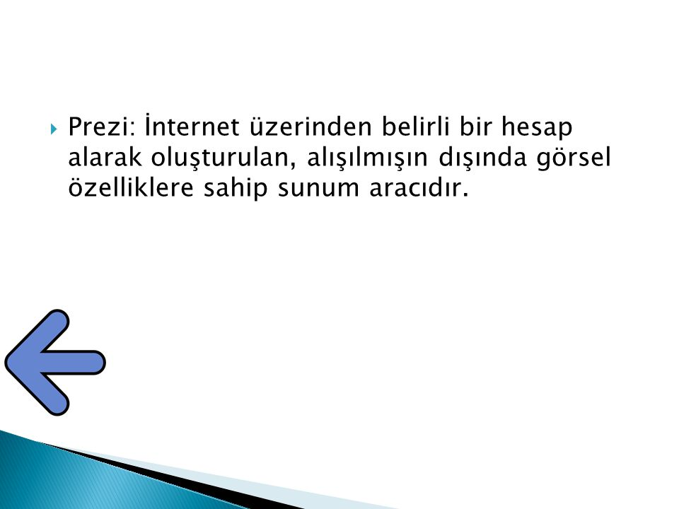Prezi: İnternet üzerinden belirli bir hesap alarak oluşturulan, alışılmışın dışında görsel özelliklere sahip sunum aracıdır.