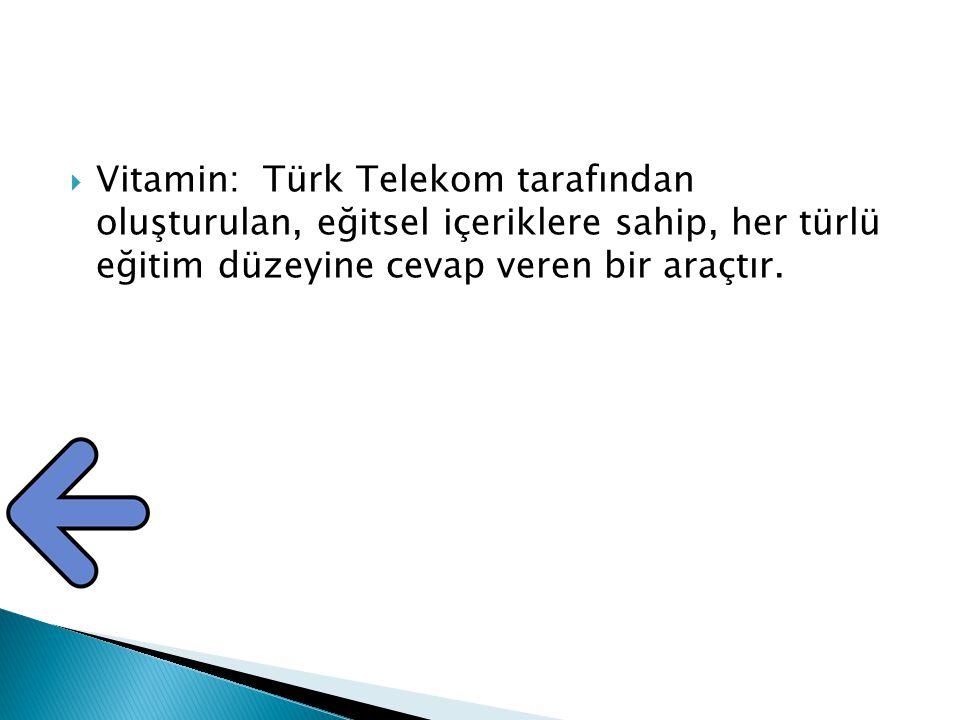 Vitamin: Türk Telekom tarafından oluşturulan, eğitsel içeriklere sahip, her türlü eğitim düzeyine cevap veren bir araçtır.