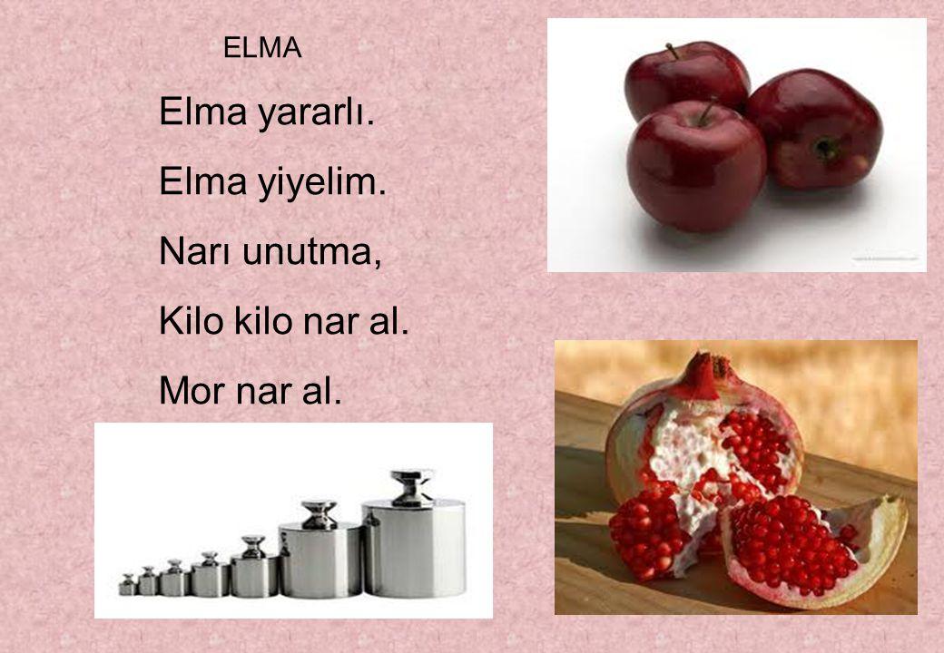 Elma yararlı. Elma yiyelim. Narı unutma, Kilo kilo nar al. Mor nar al.