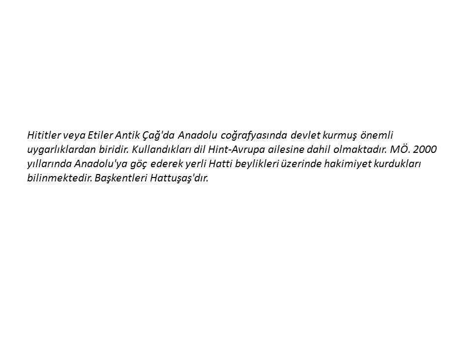 Hititler veya Etiler Antik Çağ da Anadolu coğrafyasında devlet kurmuş önemli uygarlıklardan biridir.