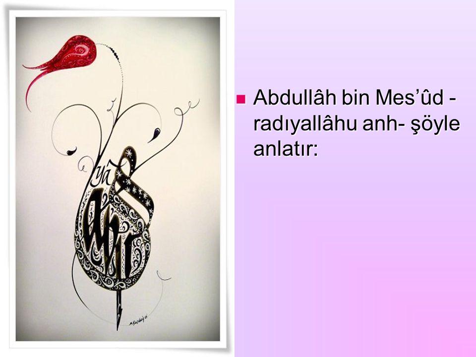 Abdullâh bin Mes'ûd -radıyallâhu anh- şöyle anlatır: