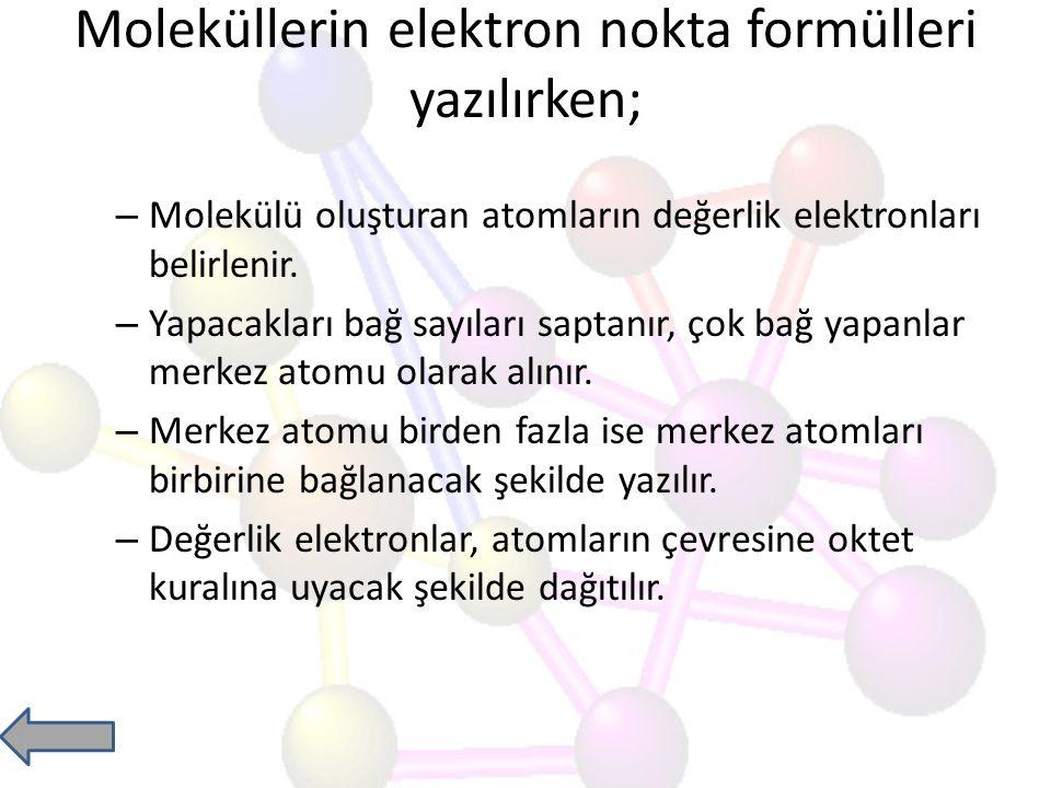 Moleküllerin elektron nokta formülleri yazılırken;