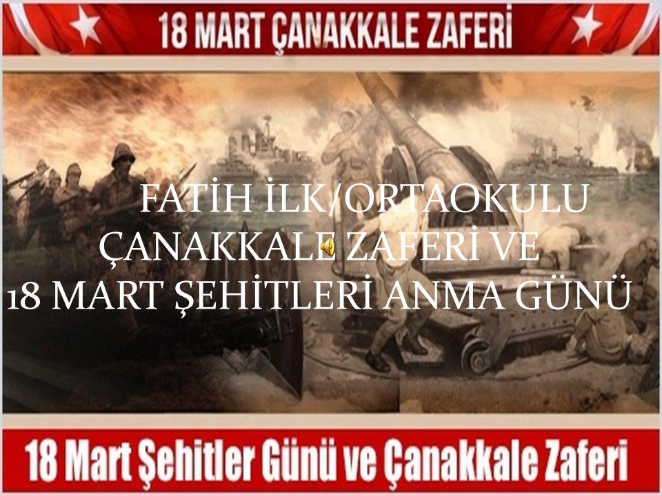 FATİH İLK/ORTAOKULU ÇANAKKALE ZAFERİ VE 18 MART ŞEHİTLERİ ANMA GÜNÜ