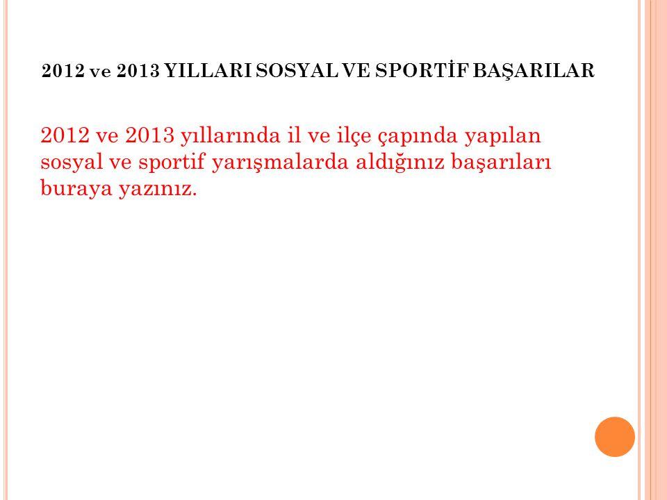 2012 ve 2013 YILLARI SOSYAL VE SPORTİF BAŞARILAR