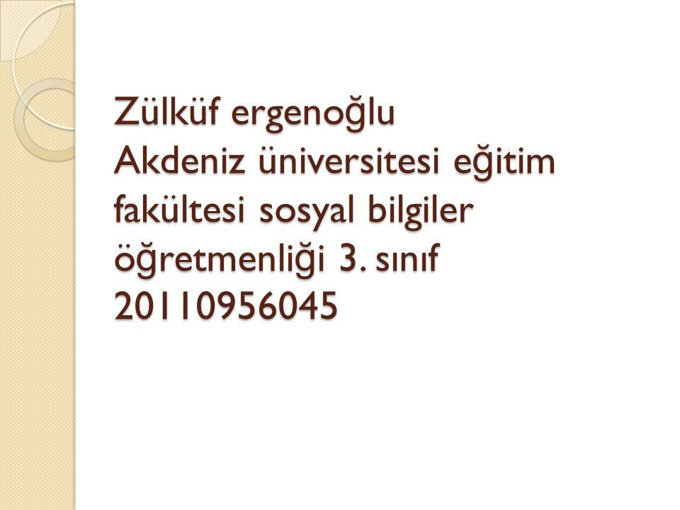 Zülküf ergenoğlu Akdeniz üniversitesi eğitim fakültesi sosyal bilgiler öğretmenliği 3.