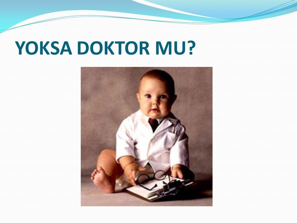 YOKSA DOKTOR MU